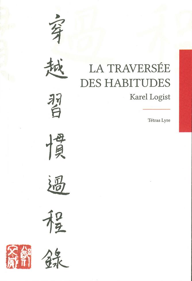 La traversée des habitudes, orné de cinq calligraphies chinoises de Van Oai Truong